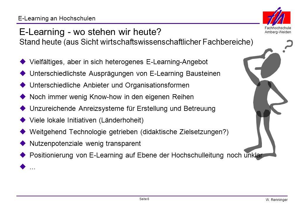 Seite 6 Fachhochschule Amberg-Weiden E-Learning an Hochschulen W. Renninger E-Learning - wo stehen wir heute? Stand heute (aus Sicht wirtschaftswissen
