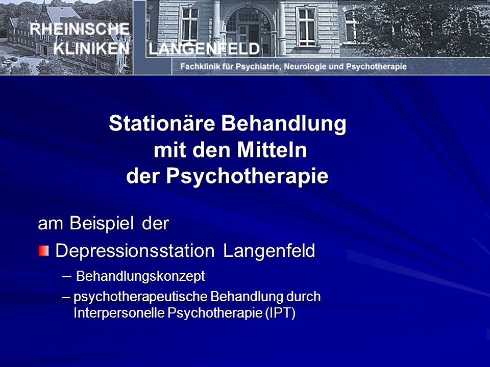 Stationäre Behandlung mit den Mitteln der Psychotherapie am Beispiel der Depressionsstation Langenfeld Depressionsstation Langenfeld – Behandlungskonzept – psychotherapeutische Behandlung durch Interpersonelle Psychotherapie (IPT)