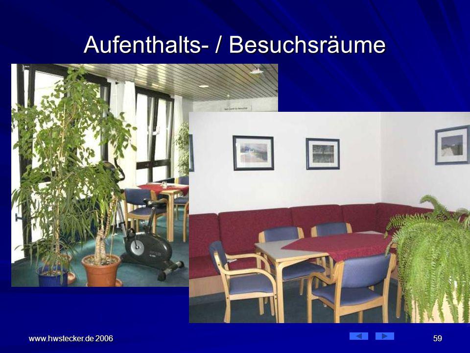 www.hwstecker.de 2006 59 Aufenthalts- / Besuchsräume