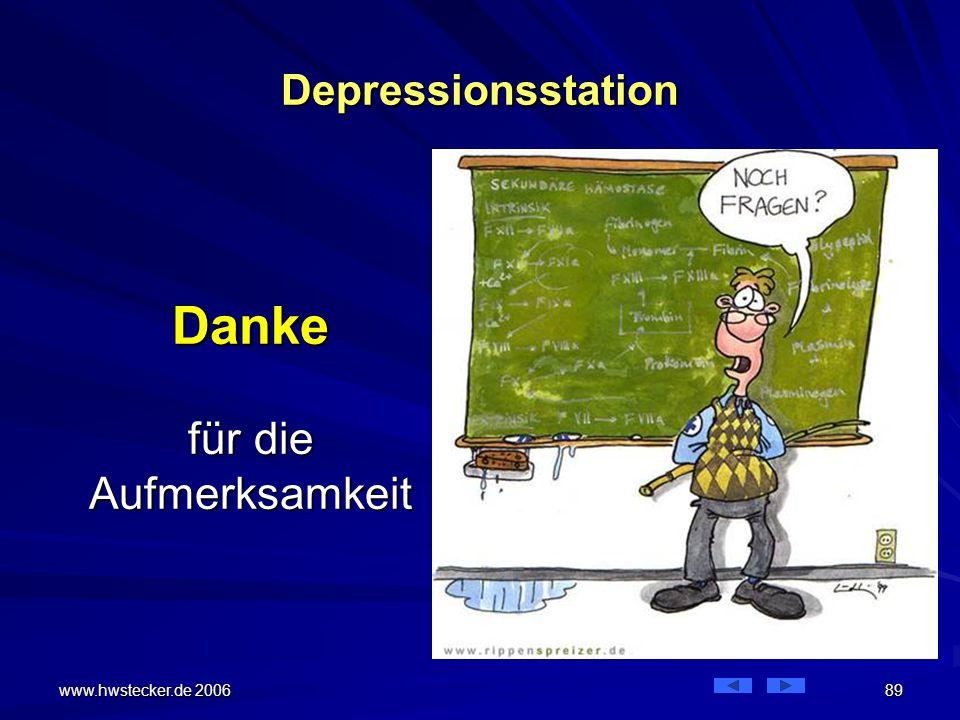 www.hwstecker.de 2006 89 Depressionsstation Danke für die Aufmerksamkeit