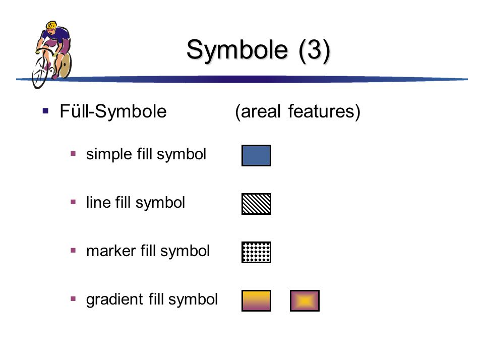 Symbole (3)  Füll-Symbole(areal features)  line fill symbol  simple fill symbol  gradient fill symbol  marker fill symbol
