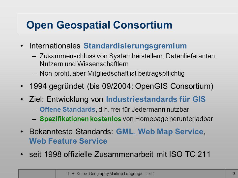 T. H. Kolbe: Geography Markup Language – Teil 1 2 Geography Markup Language GML GML ist eine XML-Anwendung zum Transport und zur Speicherung von Geoda