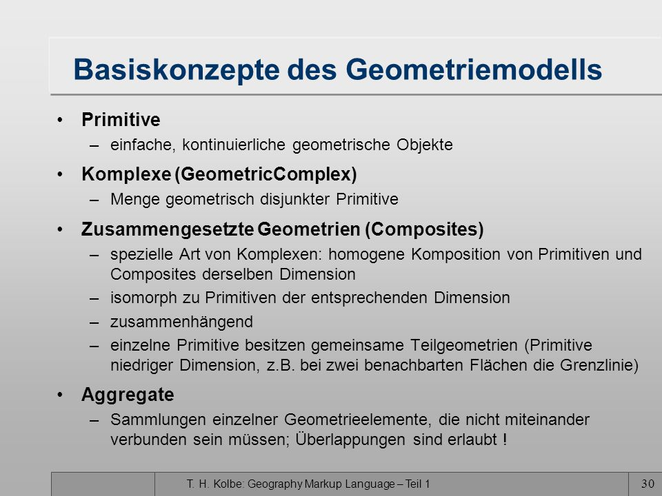 T. H. Kolbe: Geography Markup Language – Teil 1 29 Modellierung der Geometrie _GML (from gmlBase) + description [0..1 ] : CharacterString + name [0..*
