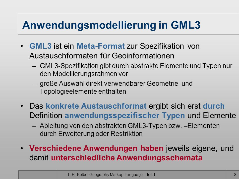 T. H. Kolbe: Geography Markup Language – Teil 1 7 Bezüge zu anderen Standards / Normen GML3 OGC Abstract Specifications ISO 19118 Encoding ISO 19108 T