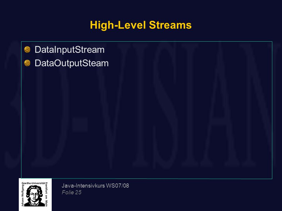 Java-Intensivkurs WS07/08 Folie 25 High-Level Streams DataInputStream DataOutputSteam