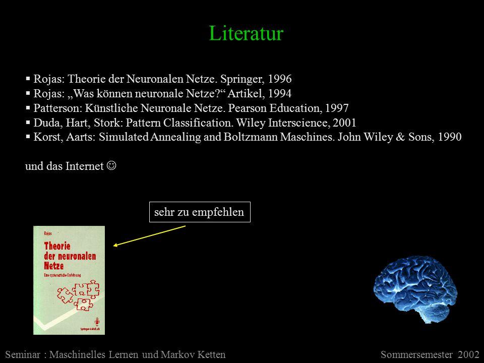 Literatur Seminar : Maschinelles Lernen und Markov KettenSommersemester 2002  Rojas: Theorie der Neuronalen Netze.