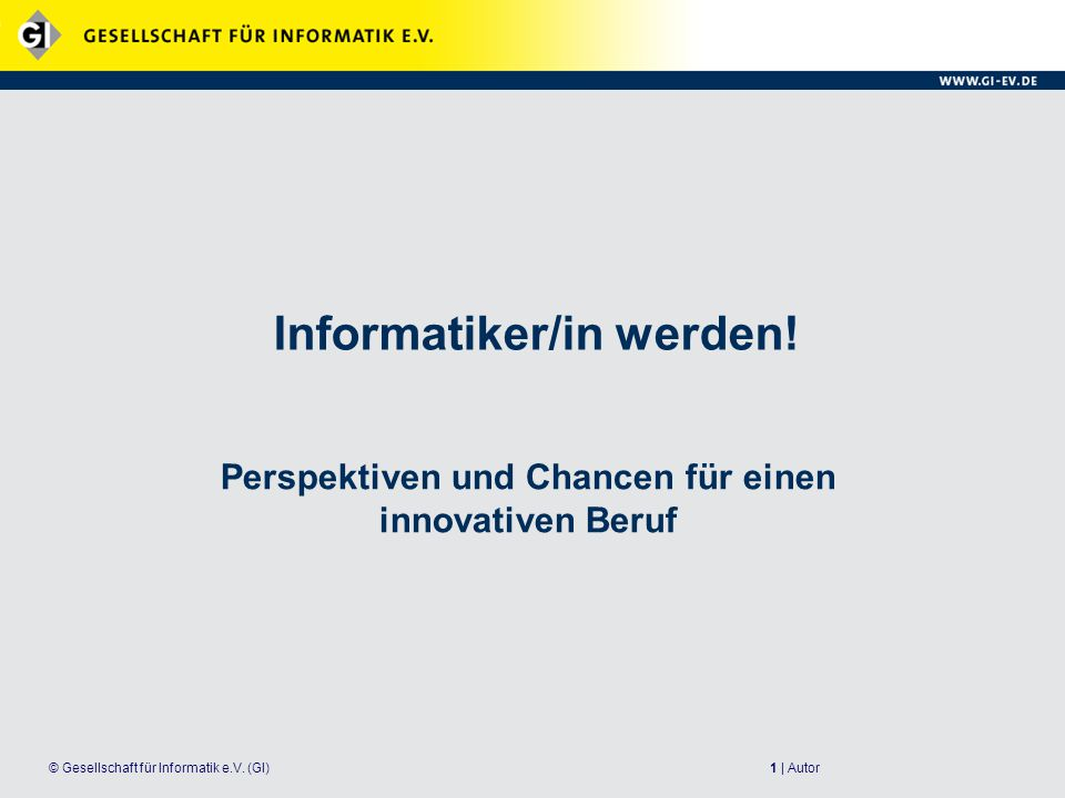 1 | Autor© Gesellschaft für Informatik e.V.(GI) Informatiker/in werden.