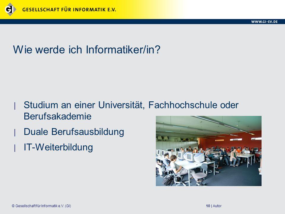 10 | Autor© Gesellschaft für Informatik e.V.(GI) Wie werde ich Informatiker/in.