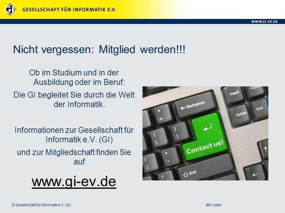 29 | Autor© Gesellschaft für Informatik e.V.(GI) Nicht vergessen: Mitglied werden!!.