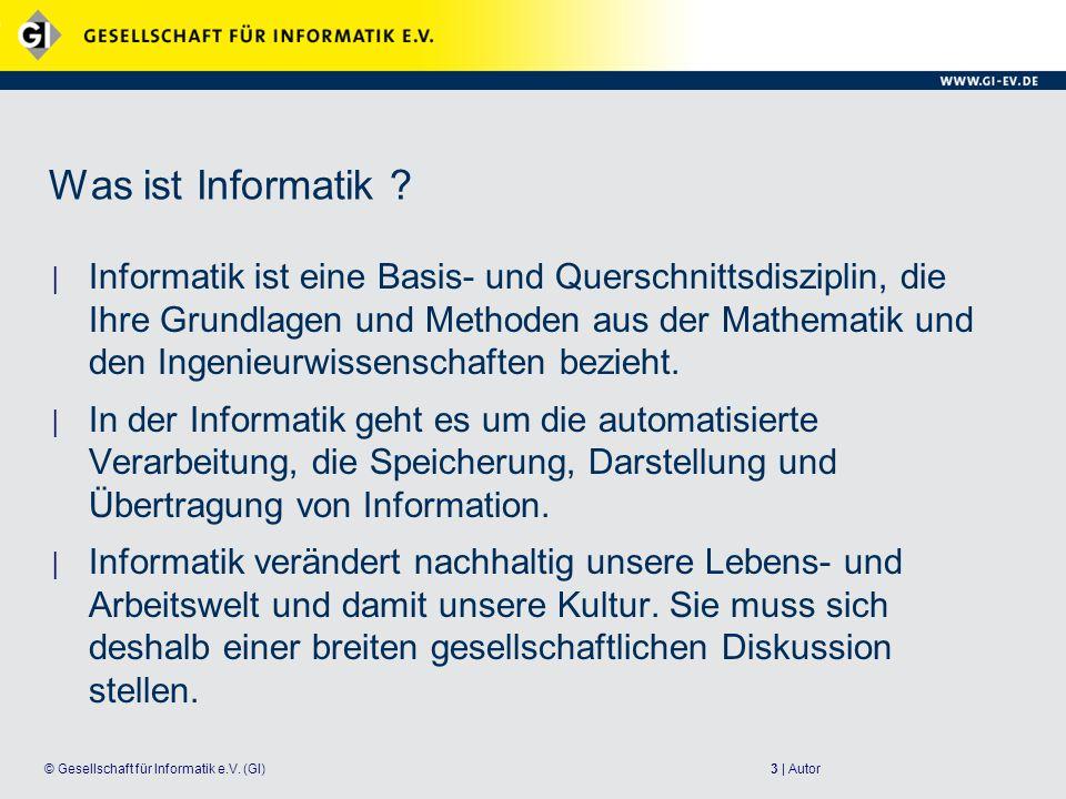 3 | Autor© Gesellschaft für Informatik e.V.(GI) Was ist Informatik .
