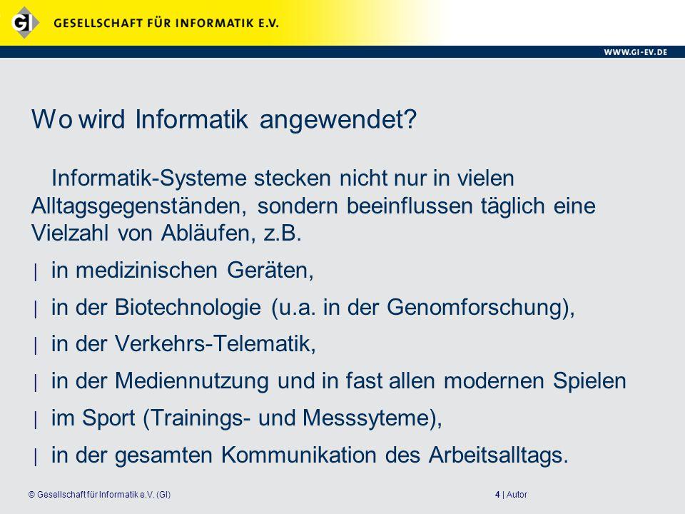 4 | Autor© Gesellschaft für Informatik e.V.(GI) Wo wird Informatik angewendet.
