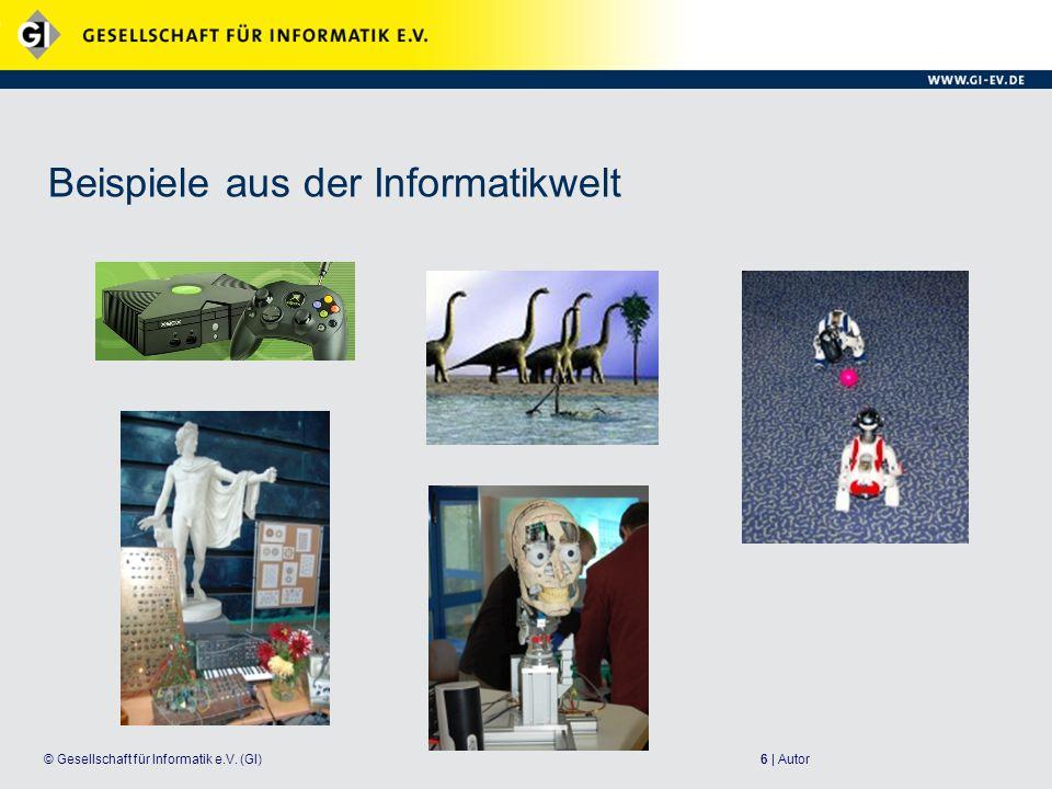 6 | Autor© Gesellschaft für Informatik e.V. (GI) Beispiele aus der Informatikwelt