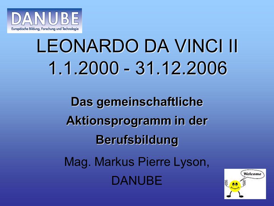 LEONARDO DA VINCI II 1.1.2000 - 31.12.2006 Das gemeinschaftliche Aktionsprogramm in der Berufsbildung Mag.