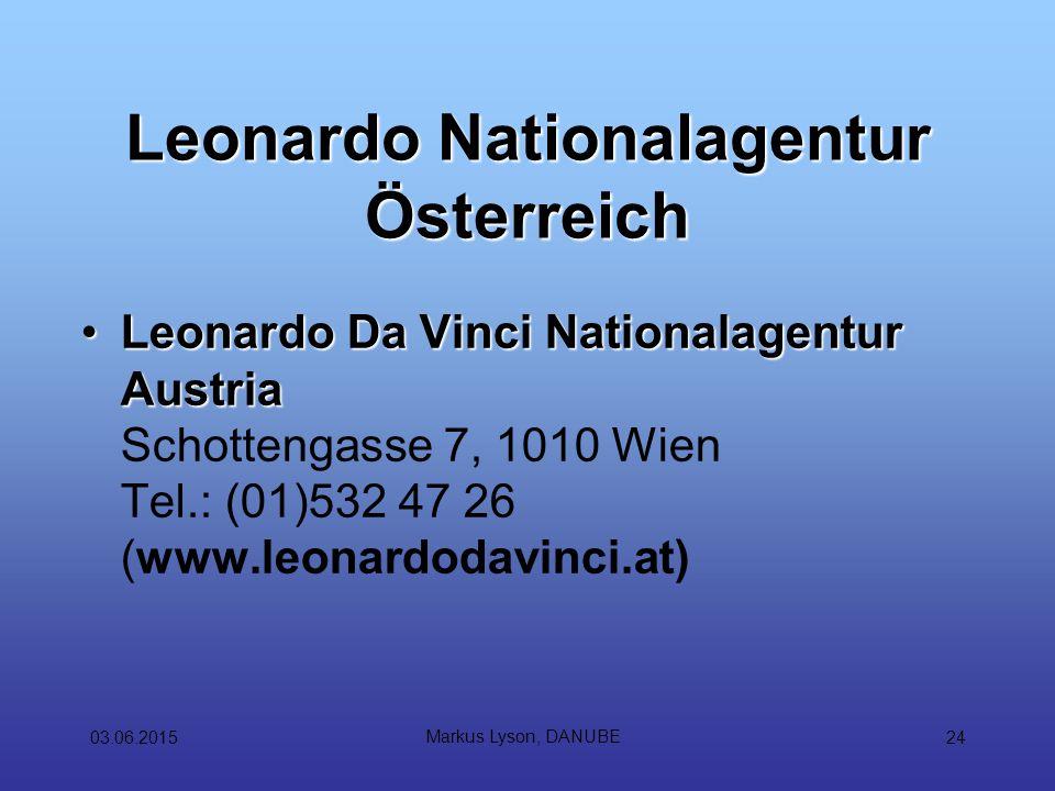 03.06.2015 Markus Lyson, DANUBE 24 Leonardo Nationalagentur Österreich Leonardo Da Vinci Nationalagentur AustriaLeonardo Da Vinci Nationalagentur Austria Schottengasse 7, 1010 Wien Tel.: (01)532 47 26 (www.leonardodavinci.at)