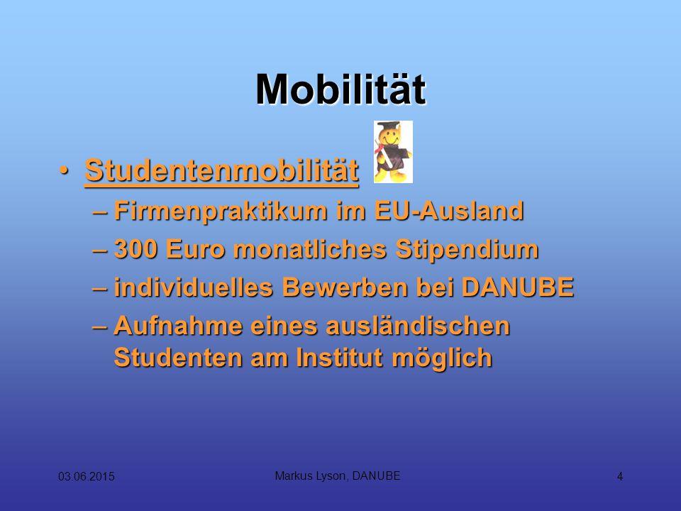 03.06.2015 Markus Lyson, DANUBE 5 Mobilität AusbildermobilitätAusbildermobilität –Praktikumsdauer 1-6 Wochen –ca.