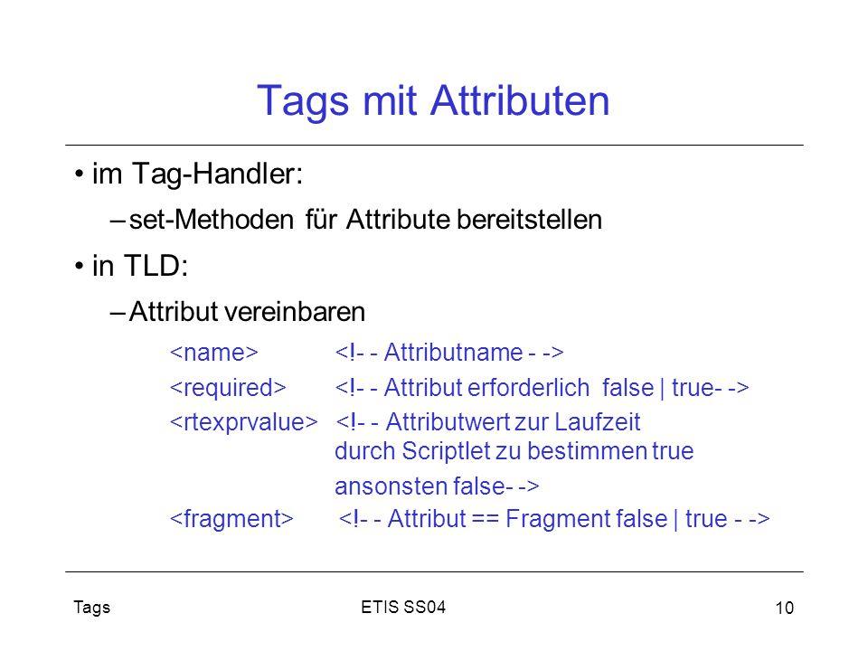 ETIS SS04Tags 10 Tags mit Attributen im Tag-Handler: –set-Methoden für Attribute bereitstellen in TLD: –Attribut vereinbaren <!- - Attributwert zur La