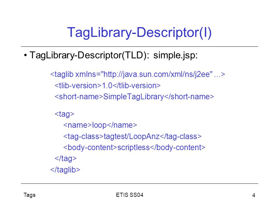 ETIS SS04Tags 4 TagLibrary-Descriptor(I) TagLibrary-Descriptor(TLD): simple.jsp: 1.0 SimpleTagLibrary loop tagtest/LoopAnz scriptless