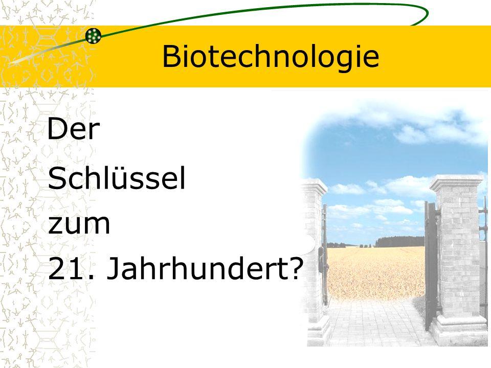 Biotechnologie Schlüssel 21. Jahrhundert? Der zum