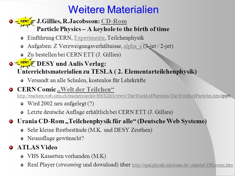Weitere Materialien J.Gillies, R.Jacobsson: CD-Rom Particle Physics – A keyhole to the birth of timeCD-Rom Einführung CERN, Experimente, Teilchenphysi