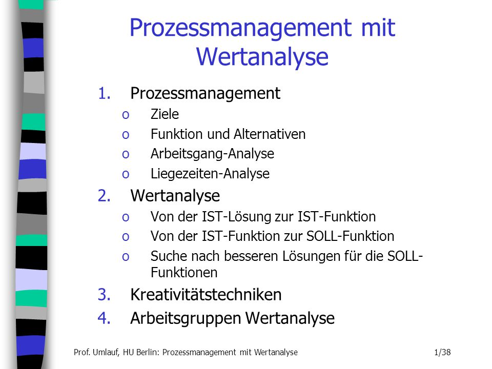 Prof. Umlauf, HU Berlin: Prozessmanagement mit Wertanalyse 1/38 1.Prozessmanagement oZiele oFunktion und Alternativen oArbeitsgang-Analyse oLiegezeite