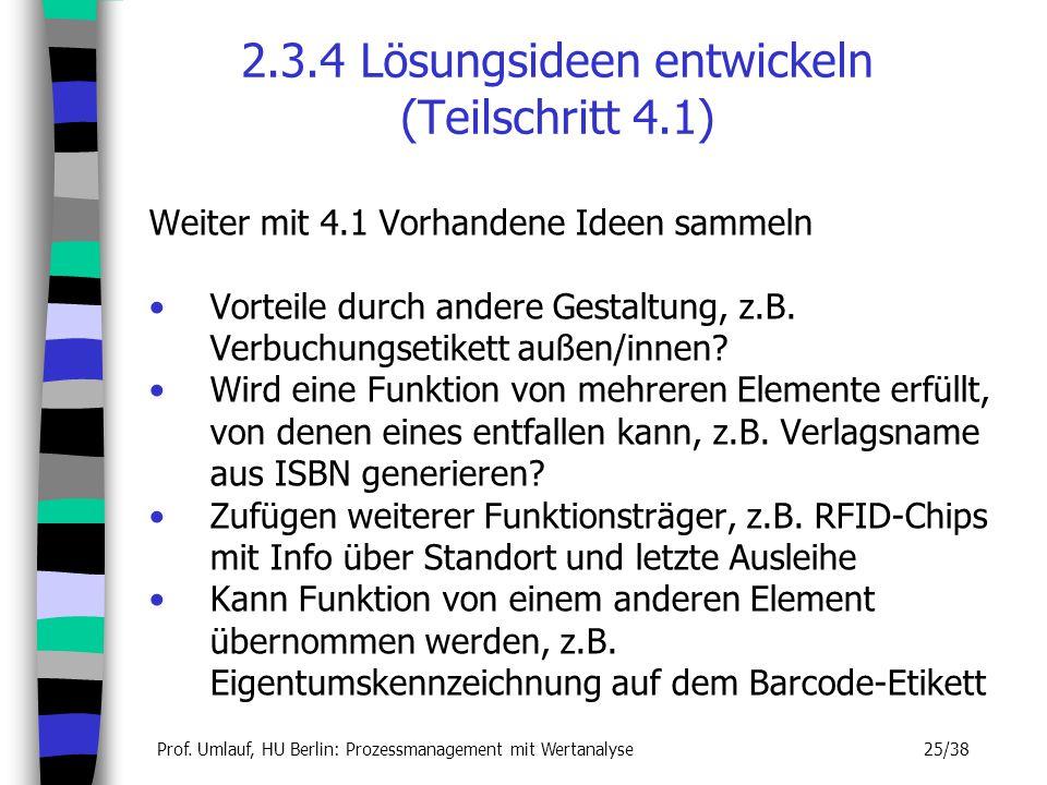 Prof. Umlauf, HU Berlin: Prozessmanagement mit Wertanalyse 25/38 2.3.4 Lösungsideen entwickeln (Teilschritt 4.1) Weiter mit 4.1 Vorhandene Ideen samme