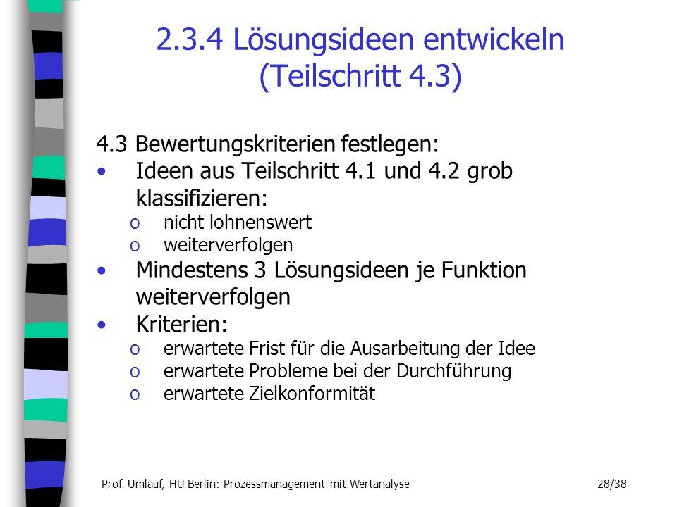 Prof. Umlauf, HU Berlin: Prozessmanagement mit Wertanalyse 28/38 2.3.4 Lösungsideen entwickeln (Teilschritt 4.3) 4.3 Bewertungskriterien festlegen: Id