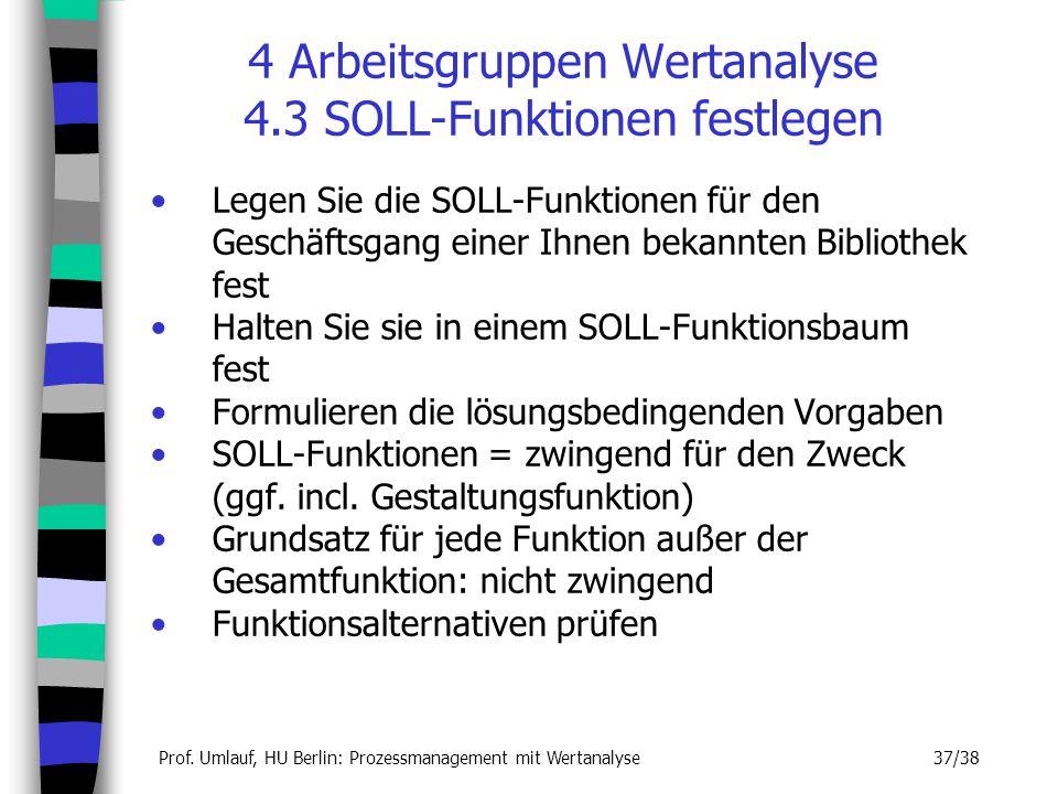 Prof. Umlauf, HU Berlin: Prozessmanagement mit Wertanalyse 37/38 4 Arbeitsgruppen Wertanalyse 4.3 SOLL-Funktionen festlegen Legen Sie die SOLL-Funktio