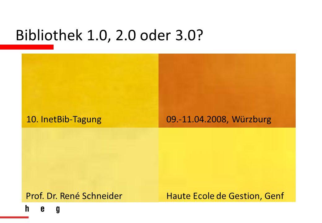 Bibliothek 1.0, 2.0 oder 3.0. 10. InetBib-Tagung09.-11.04.2008, Würzburg Prof.
