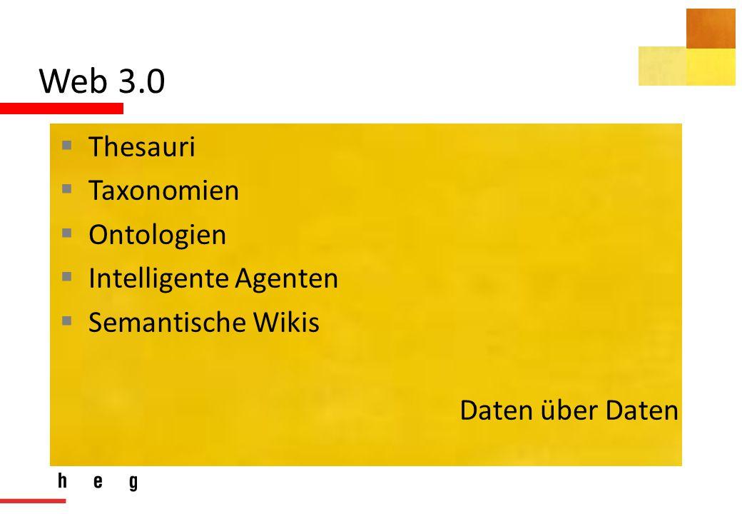 Web 3.0  Thesauri  Taxonomien  Ontologien  Intelligente Agenten  Semantische Wikis Daten über Daten