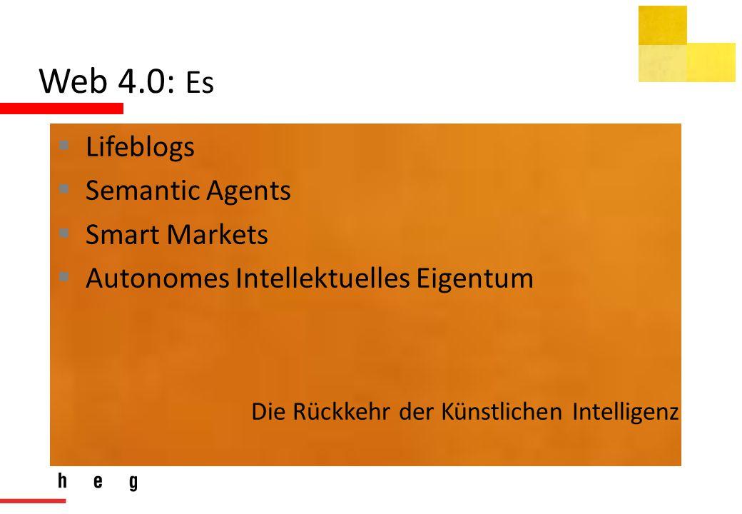 Web 4.0: Es  Lifeblogs  Semantic Agents  Smart Markets  Autonomes Intellektuelles Eigentum Die Rückkehr der Künstlichen Intelligenz