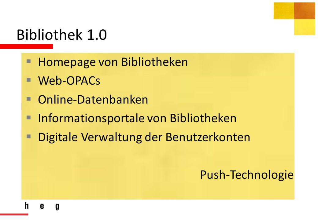 Bibliothek 1.0  Homepage von Bibliotheken  Web-OPACs  Online-Datenbanken  Informationsportale von Bibliotheken  Digitale Verwaltung der Benutzerkonten Push-Technologie