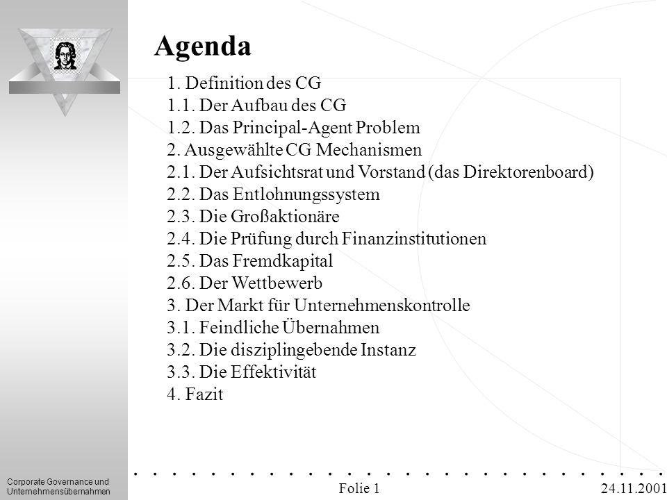 Corporate Governance und Unternehmensübernahmen.............. 24.11.2001 Agenda Folie 1 1. Definition des CG 1.1. Der Aufbau des CG 1.2. Das Principal