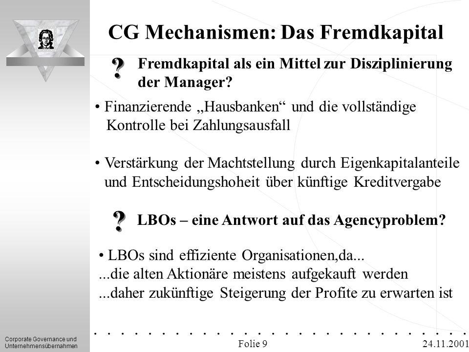 Corporate Governance und Unternehmensübernahmen.............. 24.11.2001 CG Mechanismen: Das Fremdkapital Folie 9 ? ? Fremdkapital als ein Mittel zur
