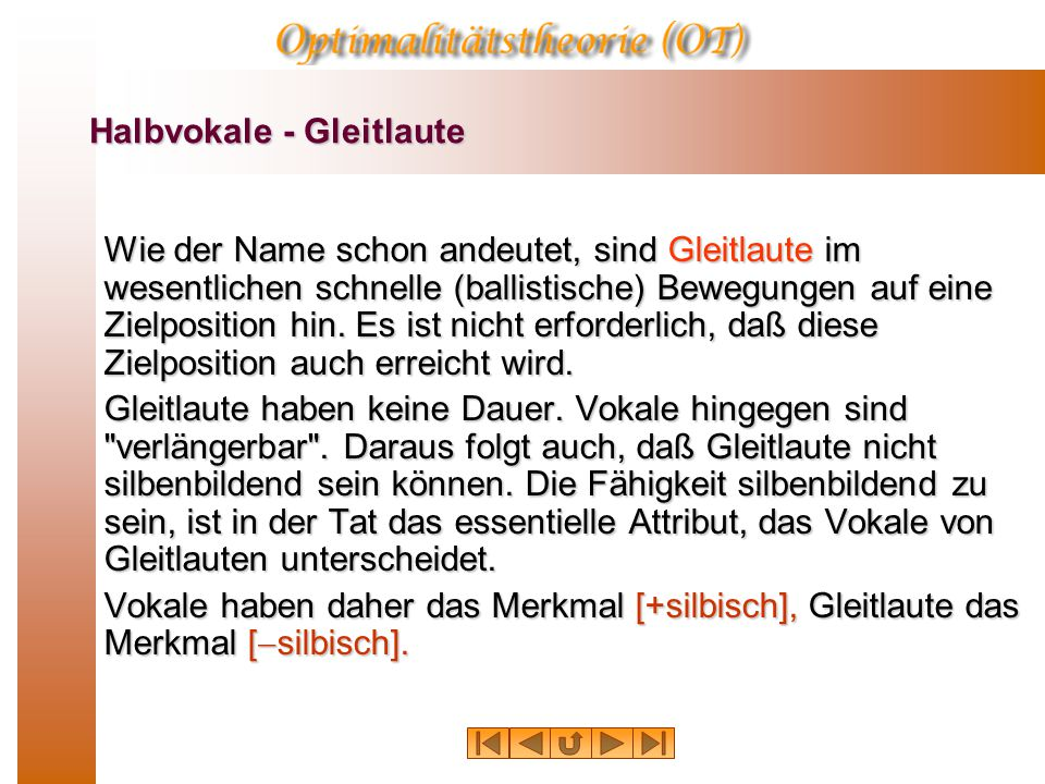 Halbvokale - Gleitlaute Damit bleibt noch die Frage zu klären, was den Gleitlaute von Vokalen unterscheidet. Zu den Gleitlauten gehören im Englischen