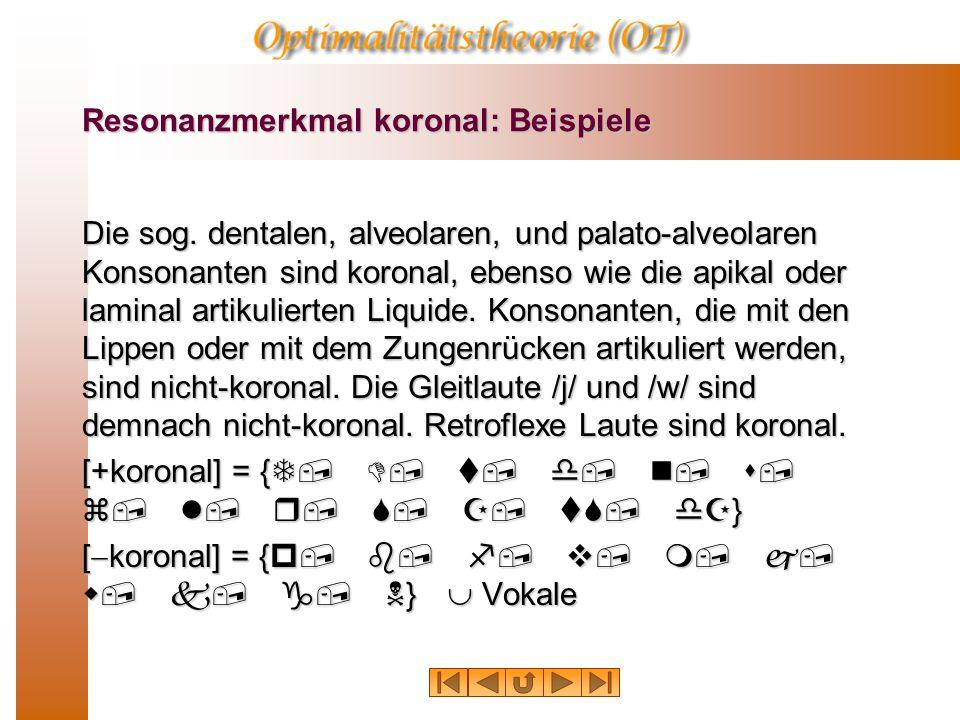 Resonanzmerkmale: koronal Koronale Laute werden durch eine Anhebung des Zungenkranzes (lat. corona, d.h. Zungenspitze bzw. Zungenblatt) über die seine
