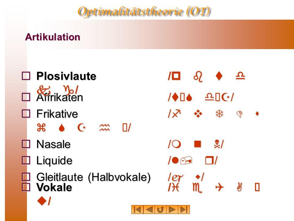 Artikulation  Affrikaten/tƒS dƒZ/  Frikative/f v T D s z S Z h ú/  Nasale/m n N/  Liquide/l, r/  Gleitlaute (Halbvokale)/j w/  Plosivlaute/p b t d k g/  Vokale/i e Q A  u/