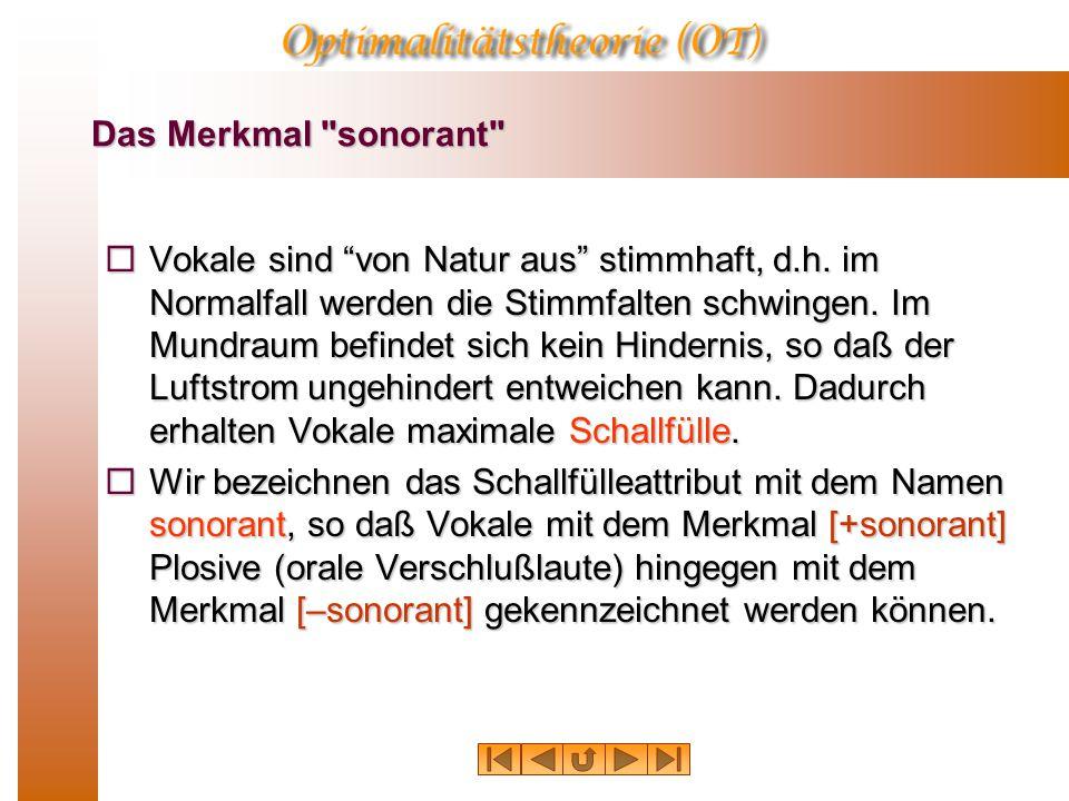 Das Merkmal sonorant  Vokale sind von Natur aus stimmhaft, d.h.