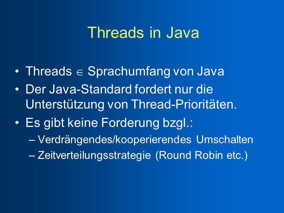 Threads in Java Threads  Sprachumfang von Java Der Java-Standard fordert nur die Unterstützung von Thread-Prioritäten.