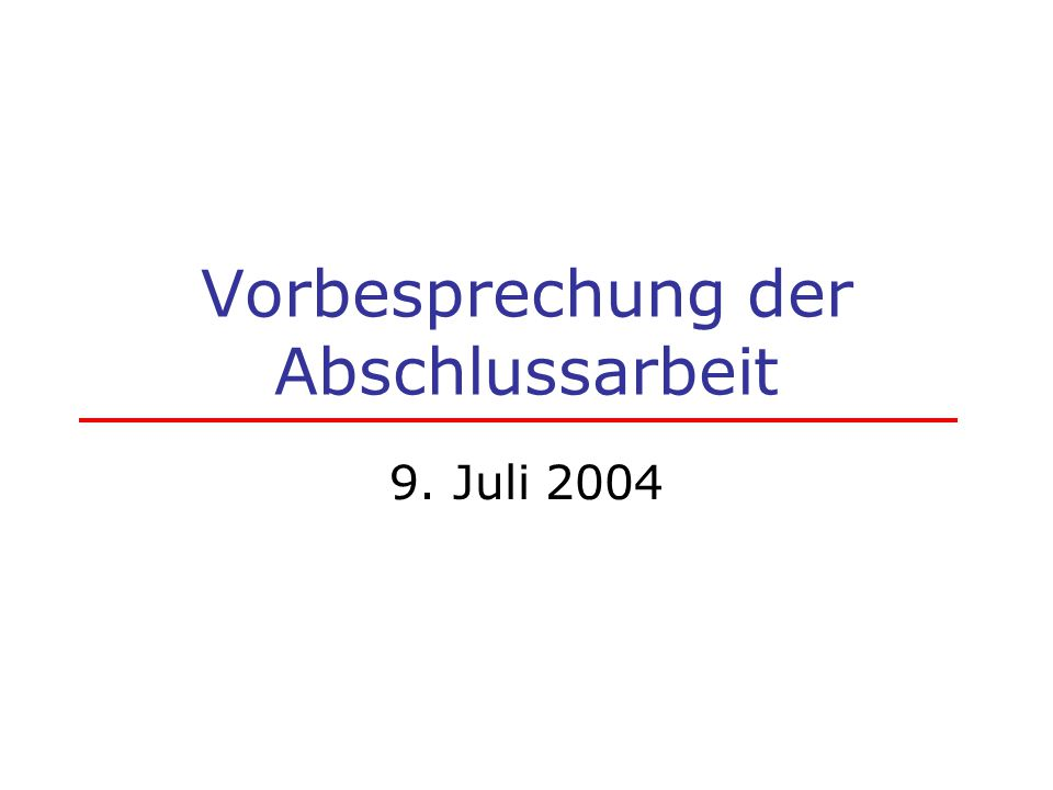 Vorbesprechung der Abschlussarbeit 9. Juli 2004
