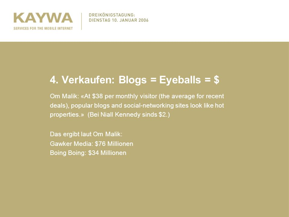 4. Verkaufen: Blogs = Eyeballs = $ Om Malik: «At $38 per monthly visitor (the average for recent deals), popular blogs and social-networking sites loo