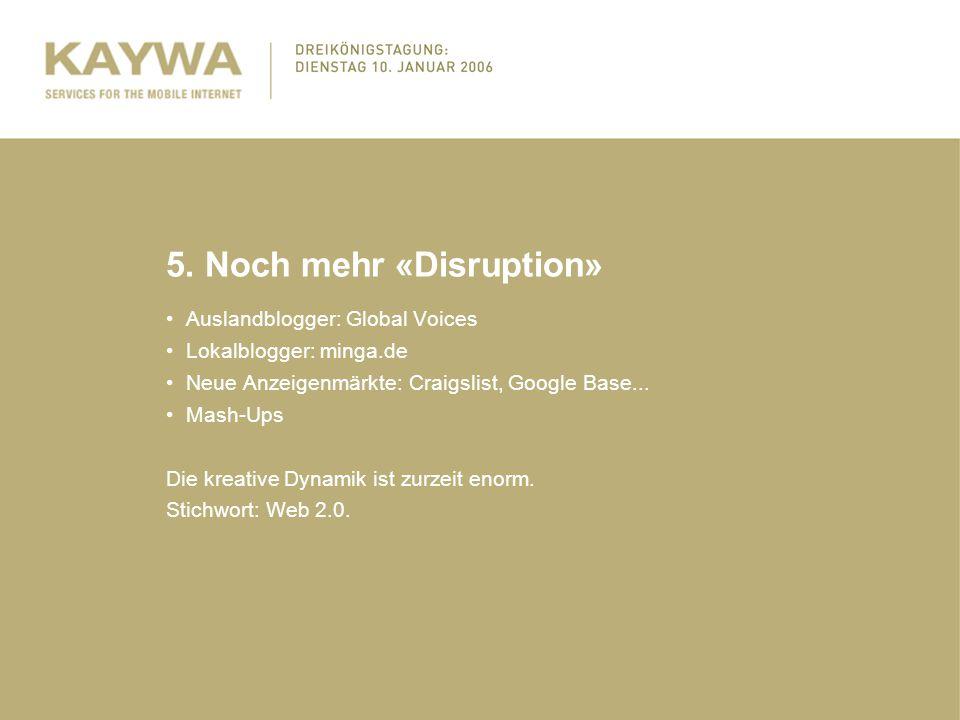 5. Noch mehr «Disruption» Auslandblogger: Global Voices Lokalblogger: minga.de Neue Anzeigenmärkte: Craigslist, Google Base... Mash-Ups Die kreative D