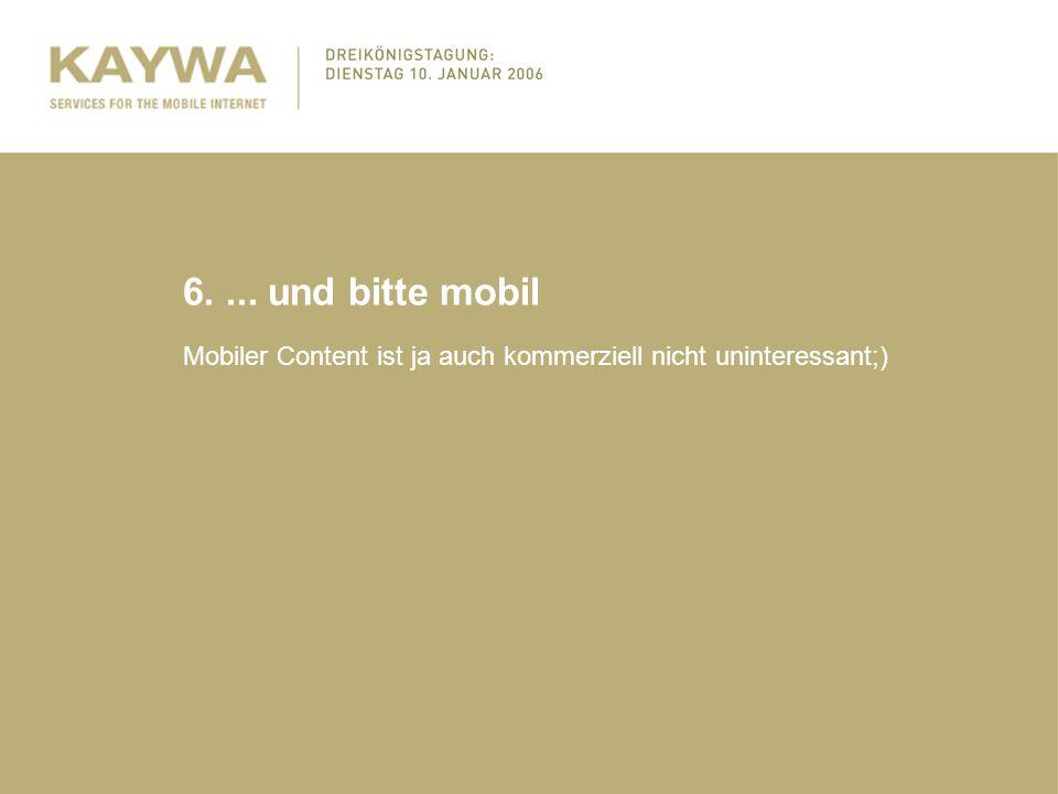 6.... und bitte mobil Mobiler Content ist ja auch kommerziell nicht uninteressant;)