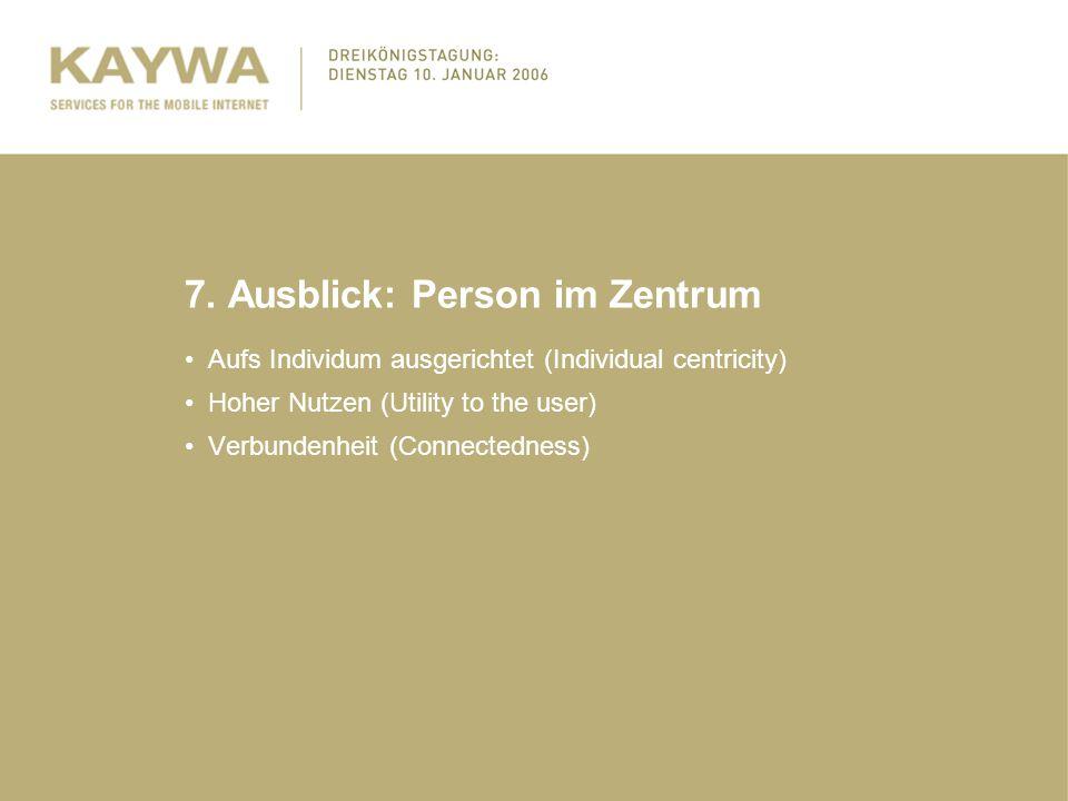 7. Ausblick: Person im Zentrum Aufs Individum ausgerichtet (Individual centricity) Hoher Nutzen (Utility to the user) Verbundenheit (Connectedness)