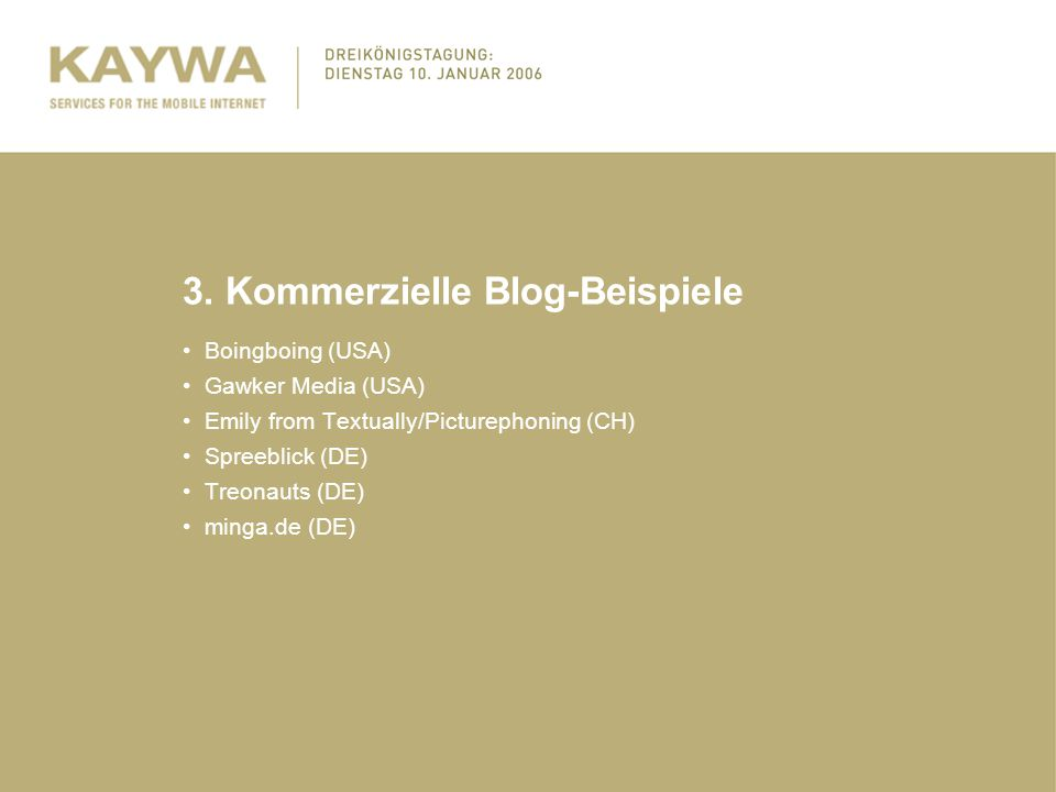 3. Kommerzielle Blog-Beispiele Boingboing (USA) Gawker Media (USA) Emily from Textually/Picturephoning (CH) Spreeblick (DE) Treonauts (DE) minga.de (D