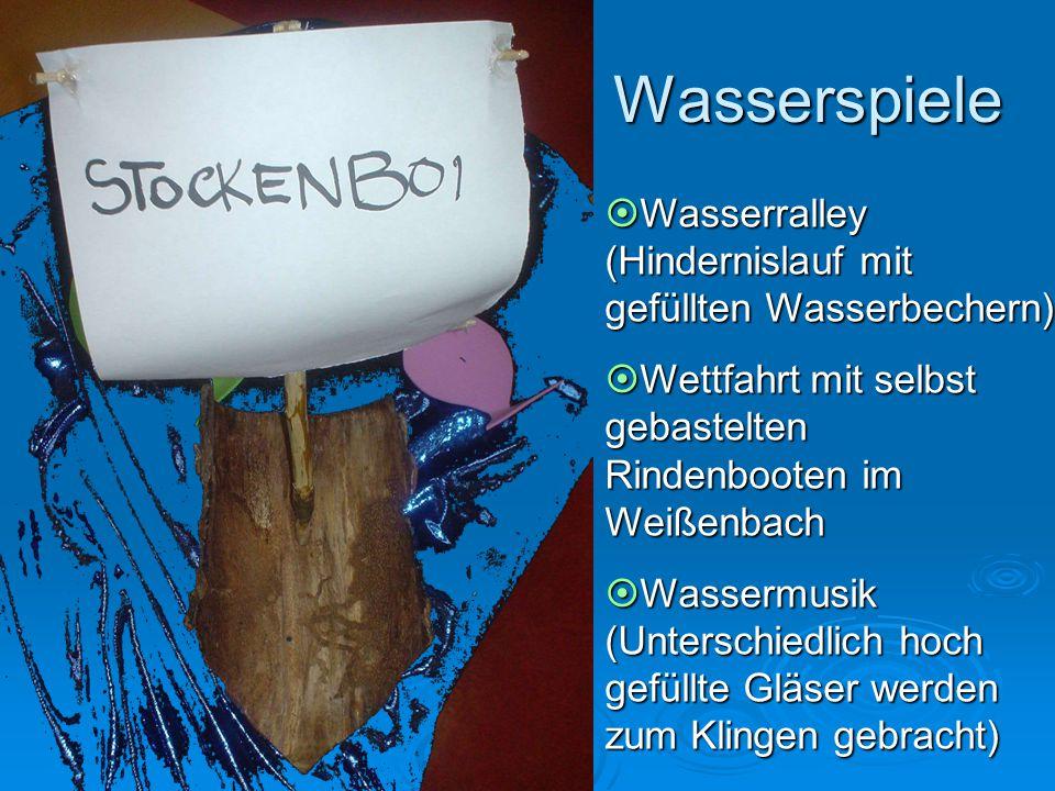 Wasserspiele Wasserspiele  Wasserralley (Hindernislauf mit gefüllten Wasserbechern)  Wettfahrt mit selbst gebastelten Rindenbooten im Weißenbach  W