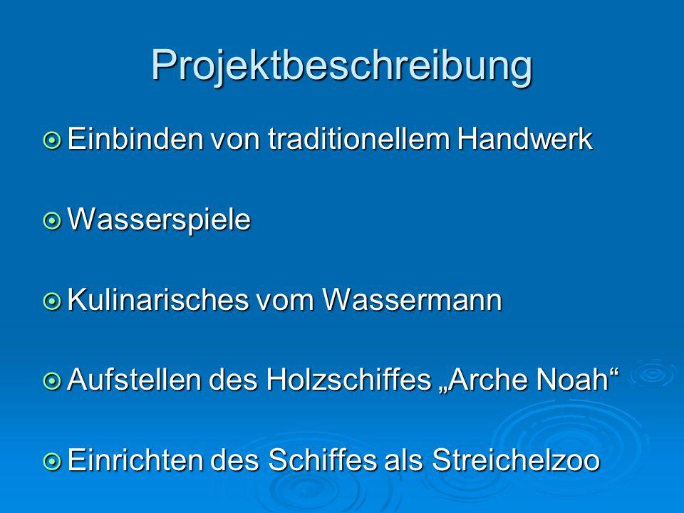 """Projektbeschreibung  Einbinden von traditionellem Handwerk  Wasserspiele  Kulinarisches vom Wassermann  Aufstellen des Holzschiffes """"Arche Noah"""" """