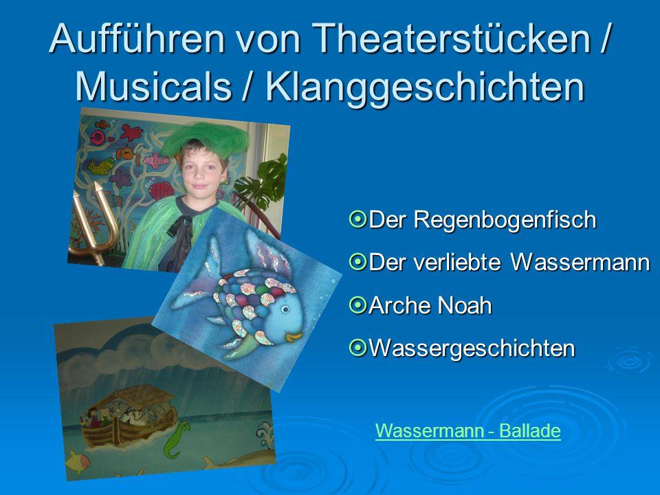 Aufführen von Theaterstücken / Musicals / Klanggeschichten  Der Regenbogenfisch  Der verliebte Wassermann  Arche Noah  Wassergeschichten Wasserman