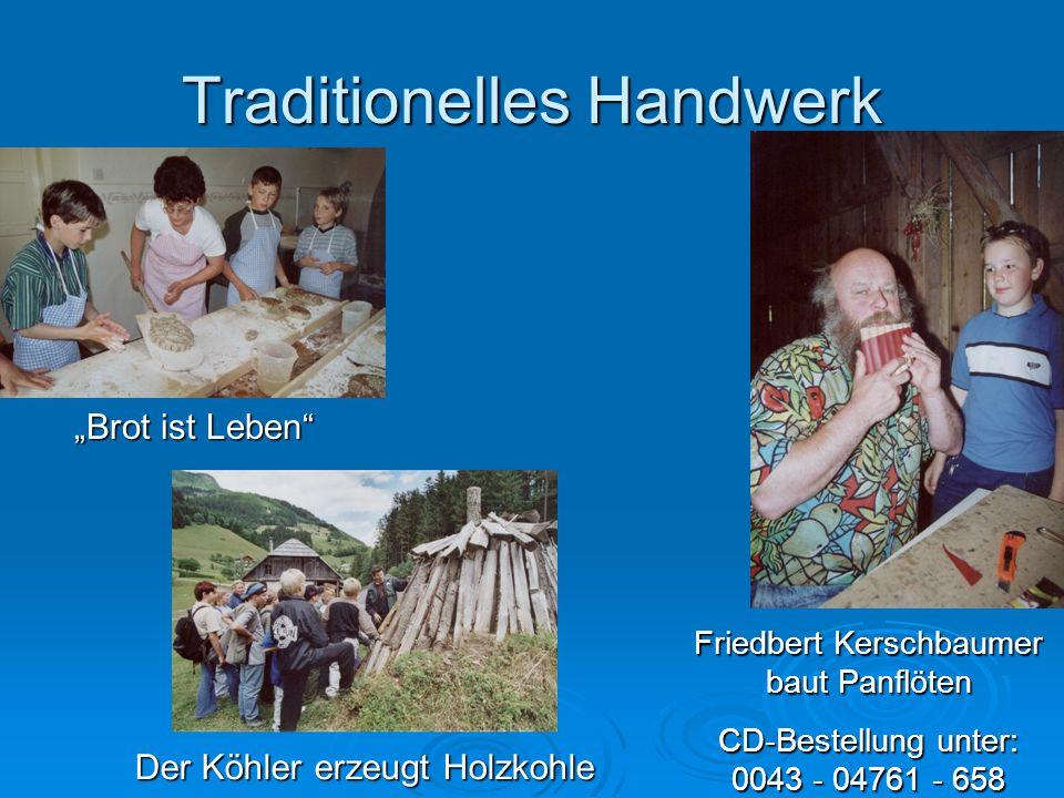 """Traditionelles Handwerk """"Brot ist Leben"""" Der Köhler erzeugt Holzkohle Friedbert Kerschbaumer baut Panflöten CD-Bestellung unter: 0043 - 04761 - 658"""