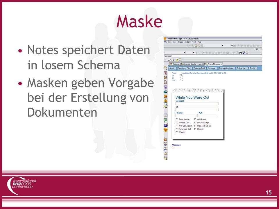 15 Maske Notes speichert Daten in losem Schema Masken geben Vorgabe bei der Erstellung von Dokumenten