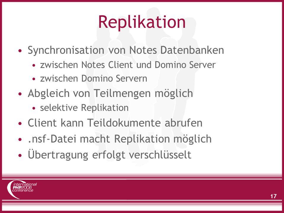 17 Replikation Synchronisation von Notes Datenbanken zwischen Notes Client und Domino Server zwischen Domino Servern Abgleich von Teilmengen möglich selektive Replikation Client kann Teildokumente abrufen.nsf-Datei macht Replikation möglich Übertragung erfolgt verschlüsselt